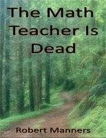 The Math Teacher Is Dead by Robert  Manners