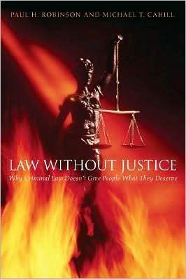 Law without Justice: Why Criminal Law Doesn't Give People What They Deserve: Why Criminal Law Doesn't Give People What They Deserve