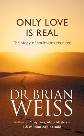 Only Love is Real A Story of Soulmates Reunited by Weiss, Bri... by Brian L. Weiss