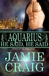 Aquarius: He Said, He Said (Boys of the Zodiac, #11)