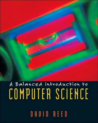 A Balanced Introduction to Computer Science by David       Reed