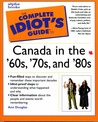 The Complete Idiot's Guide to Canada in the 60s 70s and 80s