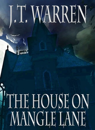 The House on Mangle Lane by J.T. Warren