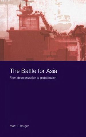 The Battle For Asia by Mark T. Berger