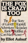 The Fox Is Crazy, Too: The True Story of Garrett Trapnell, Adventurer, Skyjacker, Bank Robber, Con Man, Lover
