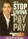 How To Stop Living From Pay To Pay:   And Live The Life You Want!