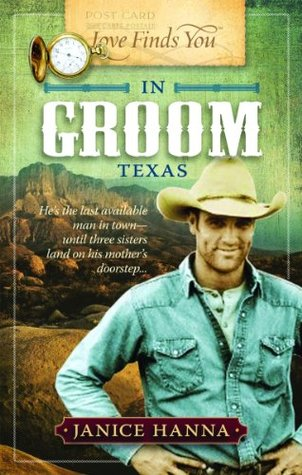 Love Finds You in Groom, Texas by Janice Hanna