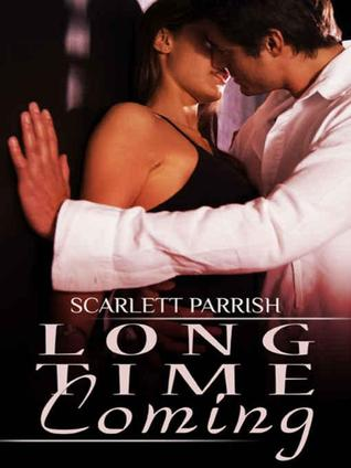 Long Time Coming by Scarlett Parrish