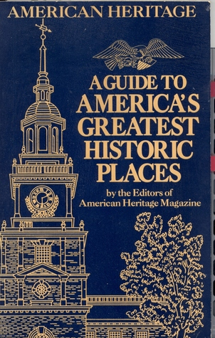 A Guide to America's Greatest Historic Places by American Heritage Dictionaries