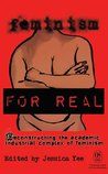 Feminism FOR REAL: Deconstructing the Academic Industrial Complex of Feminism