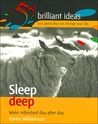 Sleep Deep: Wake Refreshed Day After Day (52 Brilliant Ideas Series)