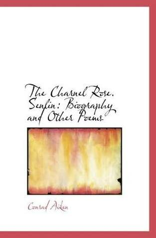 The Charnel Rose, Senlin by Conrad Aiken