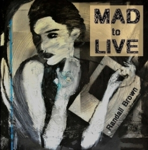 Mad To Live by Randall Brown