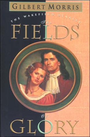 The Fields of Glory by Gilbert Morris