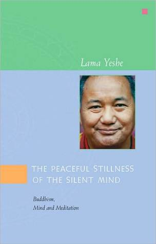 The Peaceful Stillness of the Silent Mind by Lama Thubten Yeshe