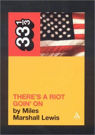 There's a Riot Goin' On by Miles Marshall Lewis
