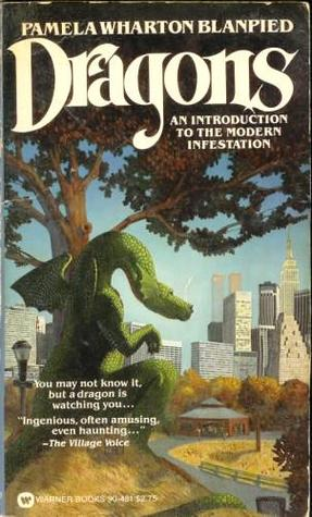 Dragons, An Introduction To The Modern Infestation by Pamela Wharton Blanpied