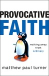 Provocative Faith: Walking Away from Ordinary