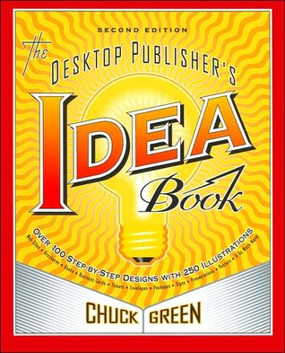 The Desktop Publisher's Idea Book by Chuck Green