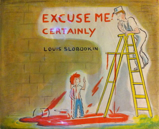Excuse Me! Certainly! by Louis Slobodkin