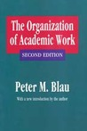The Organization Of Academic Work (Foundations Of Higher Education)