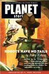 Robots Have No Tails (Planet Stories Library)