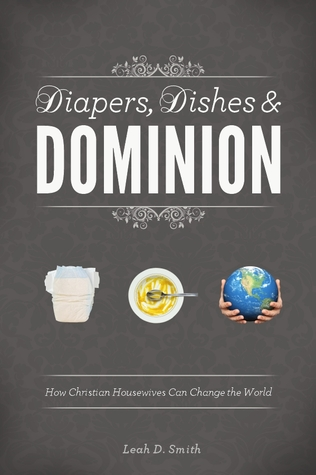 Diapers, Dishes & Dominion by Leah D. Smith