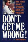 Don't Get Me Wrong!: Mike Ditka's Insights, Outbursts, Kudos, and Comebacks