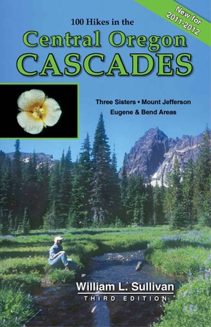 100 Hikes in the Central Oregon Cascades by William L. Sullivan