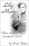 Lily Marin - three short steampunk stories