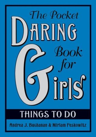 the pocket daring book for girls things to do by andrea j buchanan reviews discussion. Black Bedroom Furniture Sets. Home Design Ideas