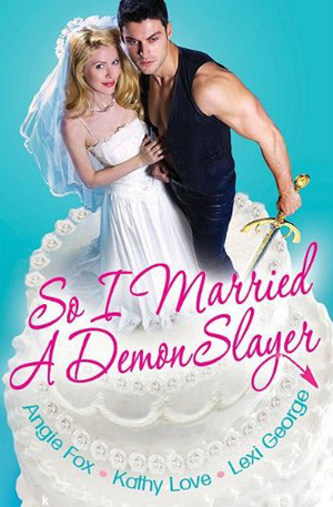 So I Married A Demon Slayer by Angie Fox