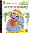 Grover's Mommy (a First Little Golden Book)