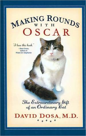 Making Rounds with Oscar by M. D. Dosa
