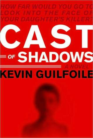 Cast of Shadows Cast of Shadows Cast of Shadows by Kevin Guilfoile