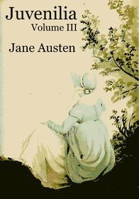 Juvenilia - Volume III by Jane Austen