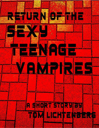 Return of the Sexy Teenage Vampires by Tom Lichtenberg