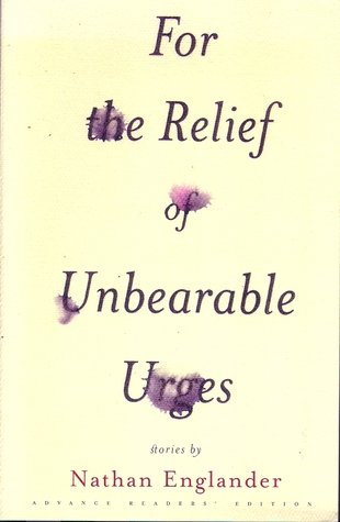 For the Relief of Unbearable Urges by Nathan Englander