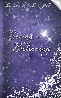 Seeing is Believing by Sasha L. Miller