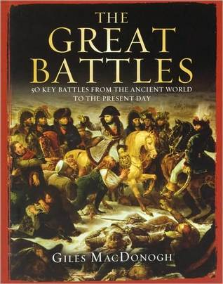 The Great Battles by Giles MacDonogh