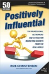 Positively Influential: Top Professional Networking and Attraction Marketing Secrets from the Real World