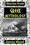 Stories from Greek Mythology (Illustrated)