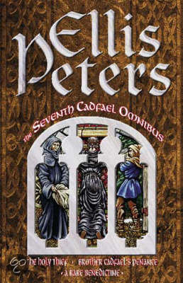 The Seventh Cadfael Omnibus: The Holy Thief - Brother Cadfael's Penance - A Rare Benedictine