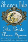 The Bride Wore Spurs by Sharon Ihle