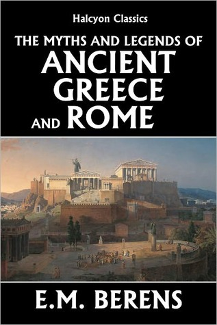 Myths and Legends of Ancient Greece and Rome by E.M. Berens by E.M. Berens