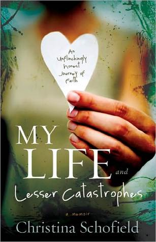 My Life and Lesser Catastrophes by Christina Schofield