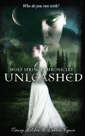Unleashed (Wolf Springs Chronicles #1)  - Nancy Holder, Debbie Viguié
