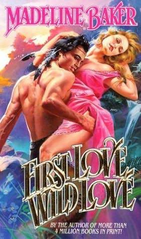 First Love, Wild Love by Madeline Baker