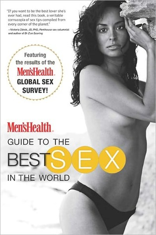 Men's Health Guide to the Best Sex in the World: The Hottest Sex Secrets of Men, Women, and Experts in 42 Countries