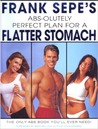 Frank Sepe's Abs-Olutely Perfect Plan for a Flatter Stomach: The Only Abs Book You'll Ever Need!